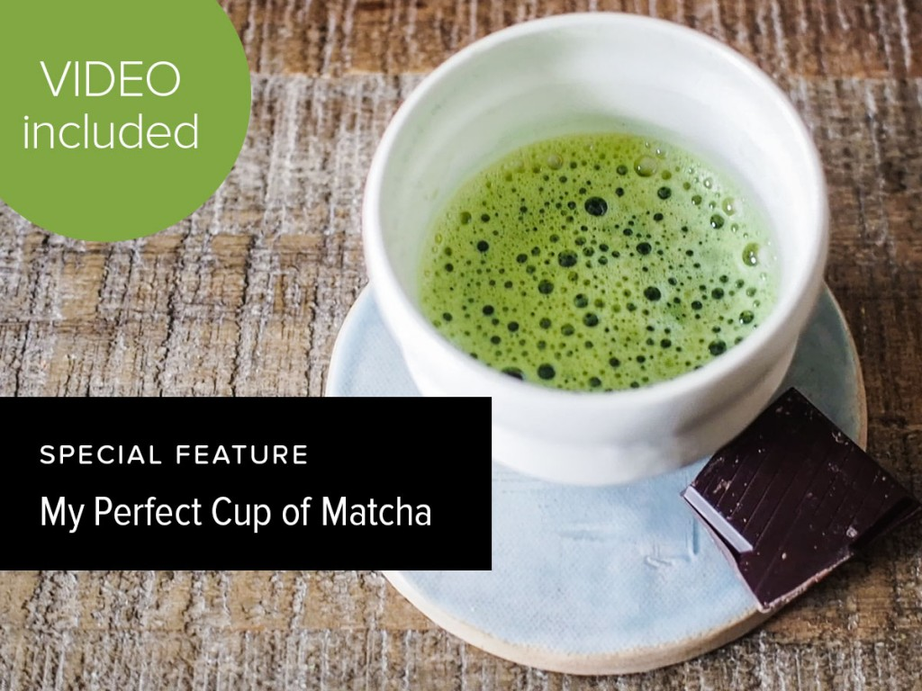 My Perfect Cup of Matcha (Plus Video)