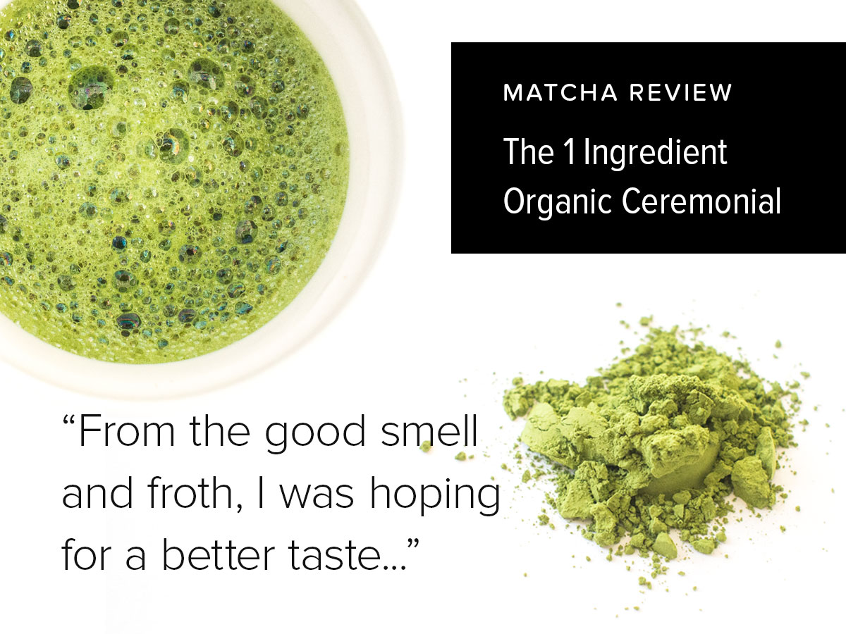 The 1 Ingredient Organic Ceremonial Matcha | Matcha Reviews